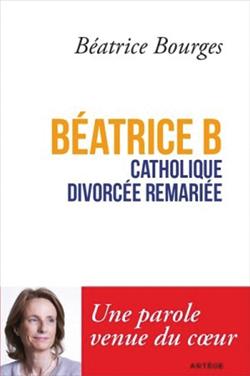 « Béatrice B, catholique divorcée remariée », Éditions Artège, 220 p., 14,9 €